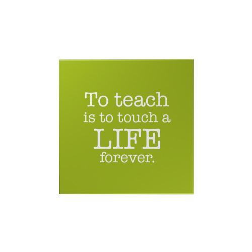 To Teach Is to Touch a Life Square Magnet