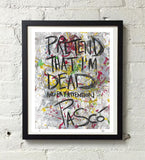 Pretend That I'm Dead & Pay Attention (Limited Edition Print)