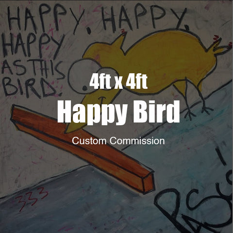 4ft x 4ft Custom Happy Bird