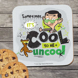 Sometimes It's Cool To Be Uncool Coaster (Lifestyle)