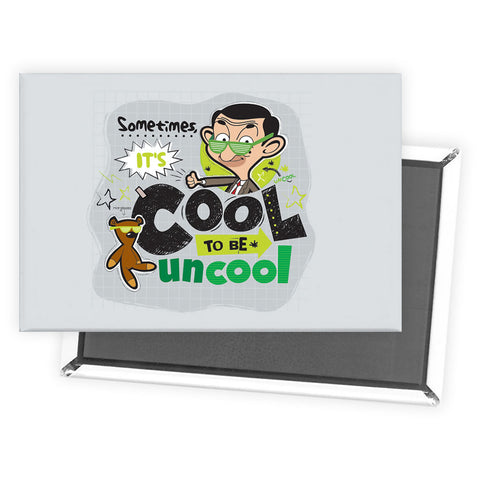 Sometimes It's Cool To Be Uncool Magnet