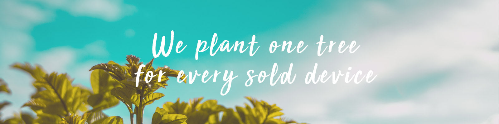 We plant one tree for every sold device