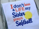 I Don't Have a Life My Sister Plays Softball Shirt
