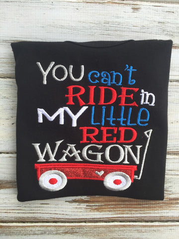 You Can't ride in my little red wagon shirt or onesie