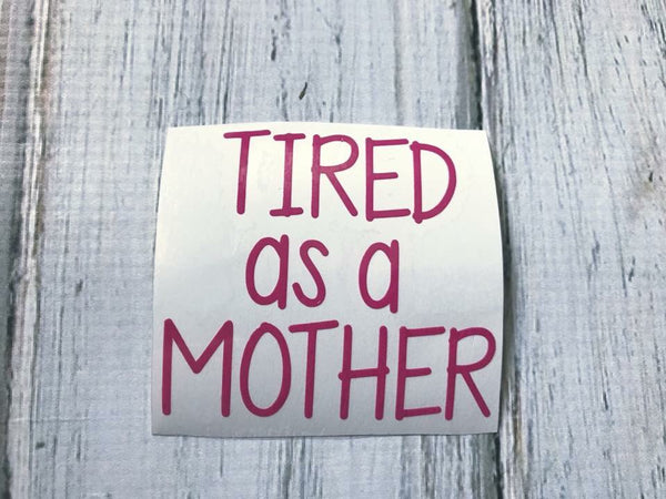 Tired as a mother vinyl decal
