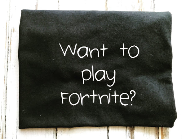 Want to play Fortnite shirt