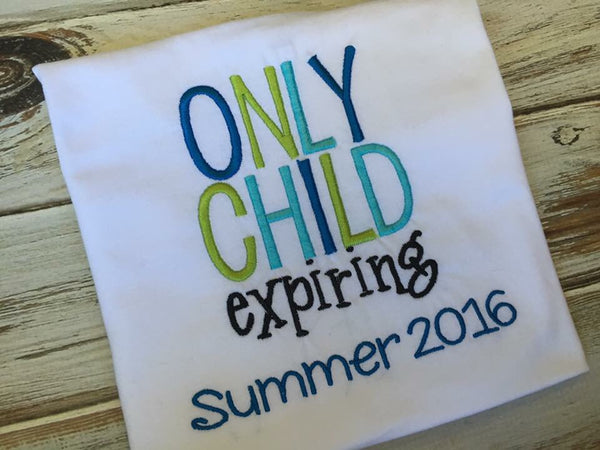 Only Child Expiring Shirt or onesie