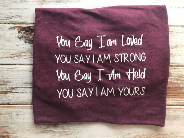 You Say I Am Loved Shirt