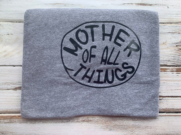 Mother of All Things Shirt