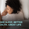 Good Sleep, Better Health, Great Life