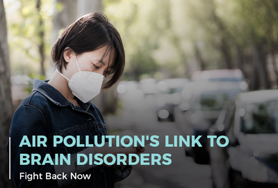 Dirty Air's Link to Brain Disorders: Fight Back Now!