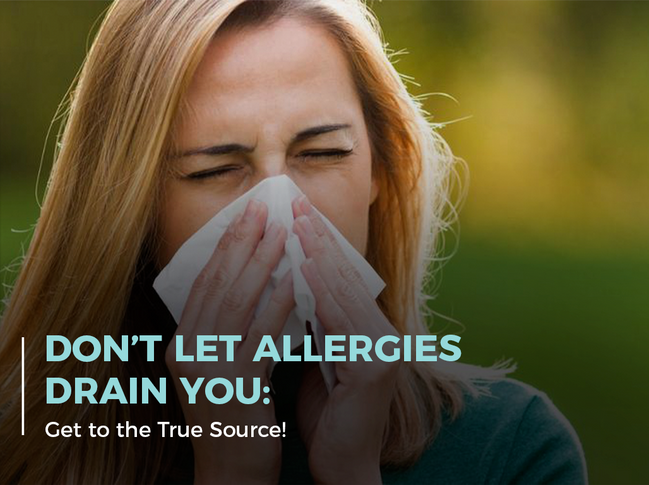 Don't Let Allergies Drain You: Get to the True Source!