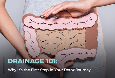 Drainage 101: Why It's the First Step in Your Detox Journey