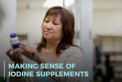 Making Sense of Iodine Supplements