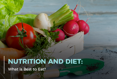 Nutrition and Diet: What Is Best to Eat?