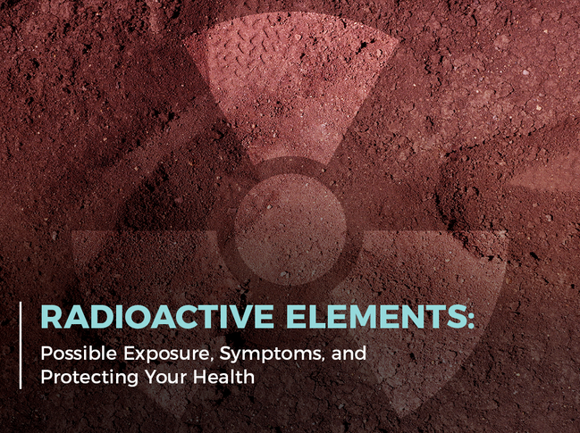Radioactive Elements: Possible Exposure, Symptoms, and Protecting Your Health