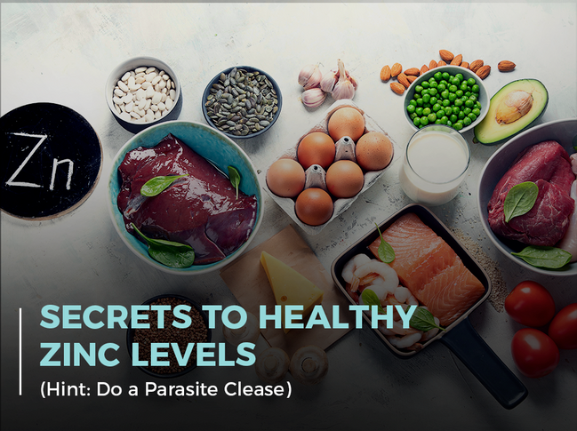 Secrets to Healthy Zinc Levels (Hint: Do a Parasite Cleanse)