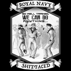 Royal Navy So Well Trained, We Can Do Anything Shitfaced Multicolour Unisex T Shirt