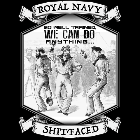 Shirt / Hoodie Royal Navy So Well Trained, We Can Do Anything Shitfaced Multicolour Unisex T Shirt