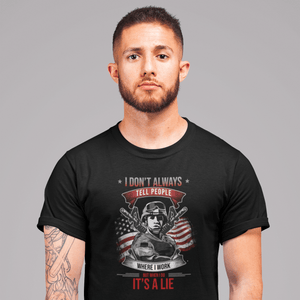 "Unisex T-Shirt Military ""I don't always tell people where I work"" T-shirt"