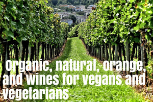 Organic Wines, Natural Wines, Orange Wines, Wines for Vegans and Vegetarians
