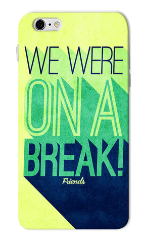 Iphone 6s Plus - We Were On A Break Mobile Case