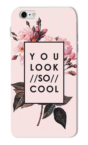 Iphone 6s Plus - You Look So Cool Mobile Case