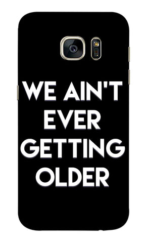 Samsung S7 - We Aint Ever Getting Older Mobile Case