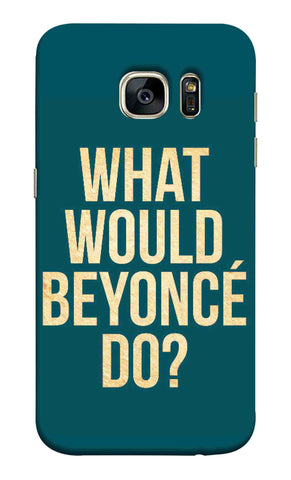 Samsung S7 - What Would Beyonce Do Mobile Case