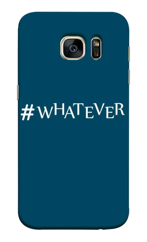 Samsung S7 - Whatever Mobile Case