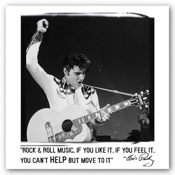 Rock and Roll music, if you like it, if you feel it, you can't help but move to it. - Elvis Presley