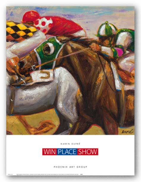 Win Place Show by Karen Dupre