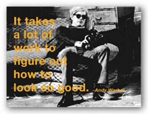 Quotes: It takes a lot of work to figure out how to look so good. by Andy Warhol