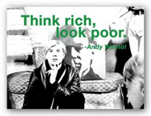 Quotes: Think rich, look poor. by Andy Warhol