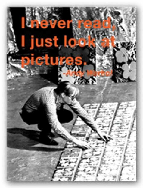 Quotes: I never read.  I just look at pictures. by Andy Warhol