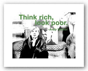 Quotes: Think rich, look poor by Andy Warhol
