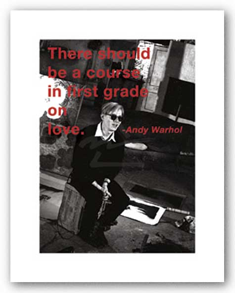Quotes: There should be a course in first grade on love by Andy Warhol