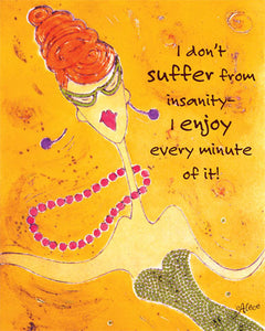 I Don't Suffer From Insanity I Enjoy Every Minute Of It by Alece Birnbach
