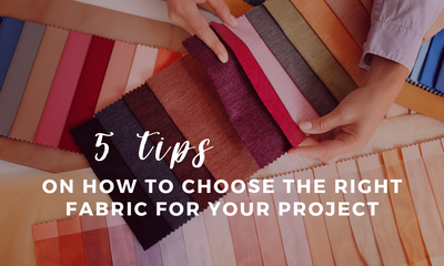 5 Tips on How to Choose the Right Fabric for Your Project