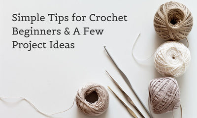 Simple Tips for Crochet Beginners & A Few Project Ideas