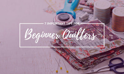 Seven Important Tips for Beginner Quilters