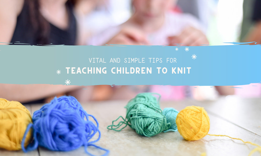 Vital and Simple Tips for Teaching Children to Knit