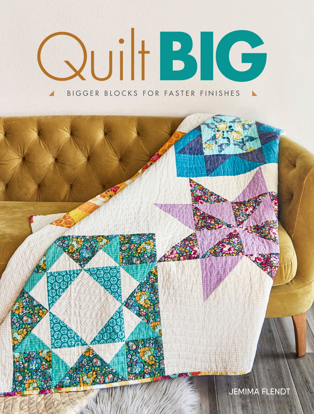 Quilt Big Book by Jemima Flendt Bigger Blocks for Faster Finishing