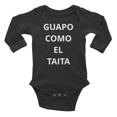 GUAPO COMO EL TAITA Infant Long Sleeve Bodysuit