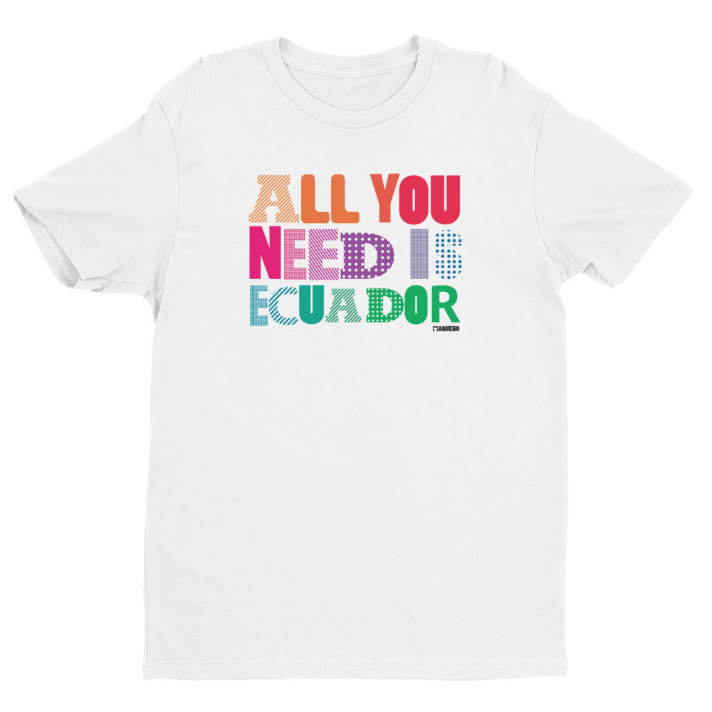 ALL YOU NEED IS ECUADOR Short Sleeve T-shirt