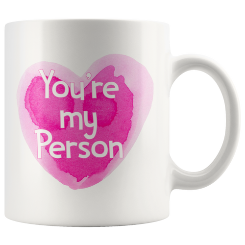 You're My Person - Cute Anniversary Valentine's Day Coffee Mug Present for Her