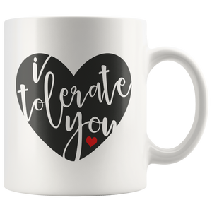 I Tolerate You Funny Valentine Anniversary Birthday Coffee Mug for Men & Women - Island Dog T-Shirt Company