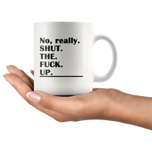 Shut the F*ck Up Funny Adult Coffee Mug - Really - Island Dog T-Shirt Company
