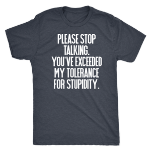 Please Stop Talking You've Exceeded My Tolerance for Stupidity - Men's Funny & Sarcastic Attitude T-Shirt - Island Dog T-Shirt Company