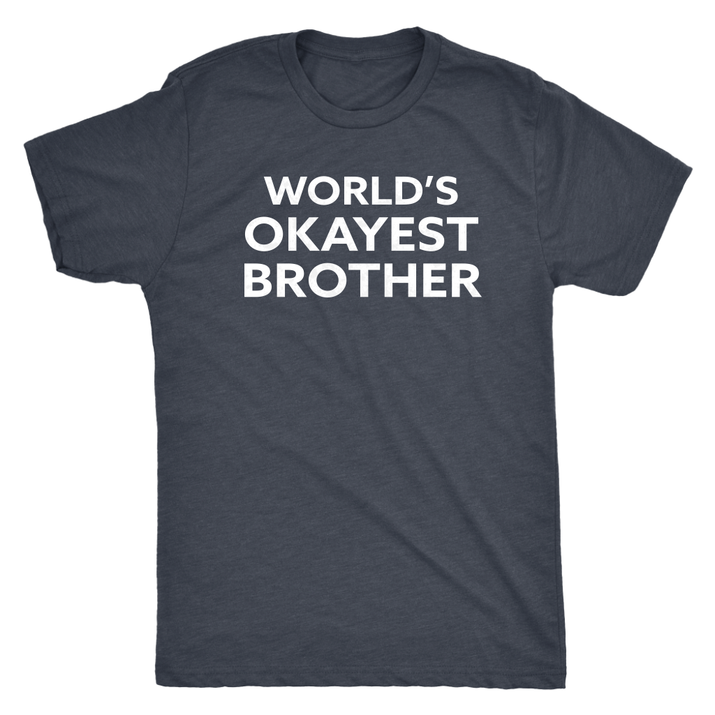 World's Okayest Brother - Funny Men's Extra Soft Triblend T-Shirt - Island Dog T-Shirt Company